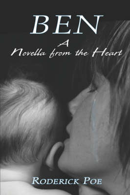 Ben A Novella from the Heart by Roderick Poe