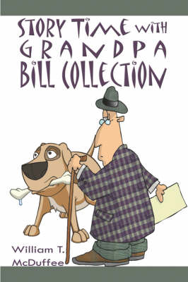 Story Time with Grandpa Bill Collection by William T McDuffee