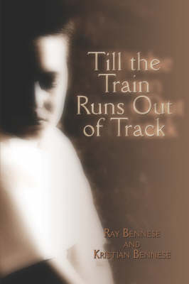 Till the Train Runs Out of Track by Ray Bennese, Kristian Bennese