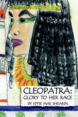 Cleopatra Glory to Her Race by Effie Mae Shearin