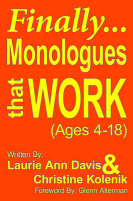 Finally...Monologues That Work (ages 4-18) by Laurie Ann Davis, Christine Kolenik