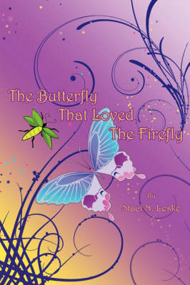 The Butterfly That Loved The Firefly by Staci, N. Leske