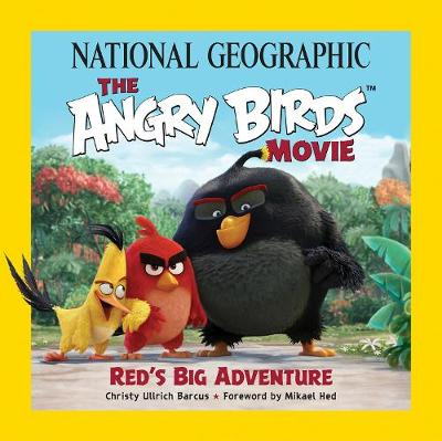 National Geographic the Angry Birds Movie Red's Big Adventure by Christy Barcus Ullrich, Peter Vesterbacka, Mikael Hed