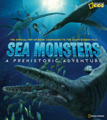 Sea Monsters: A Prehistoric Adventure The Official Children's Pop-up Companion to the Giant Screen Film by National Geographic