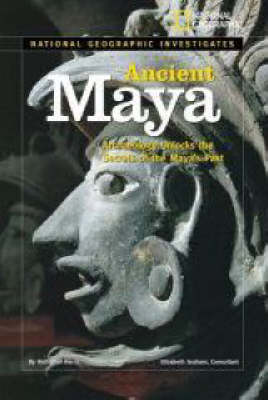 Ancient Maya Archaeology Unlocks the Secrets of the Maya's Past by Nathaniel Harris