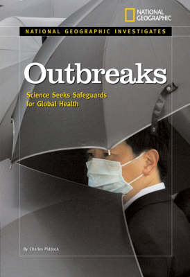 National Geographic Investigates: Outbreaks Science Seeks Safeguards for Global Health by Charles Piddok