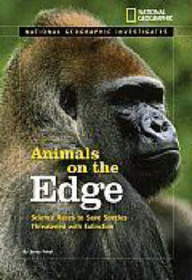 National Geographic Investigates: Animals on the Edge Science Races to Save Species Threatened with Extinction by Sandy Pobst