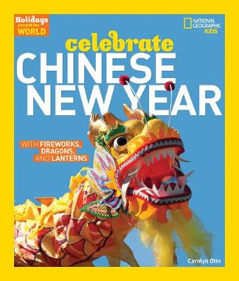 Holidays Around the World: Celebrate Chinese New Year with Fireworks, Dragons, and Lanterns by Otto Otto, Carolyn Otto
