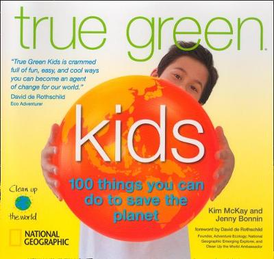 True Green Kids 100 Things You Can Do to Save the Planet by Kim McKay, Jenny Bonnin
