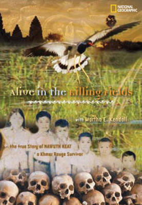 Alive in the Killing Fields Surviving the Khmer Rouge Genocide by Nawuth Keat