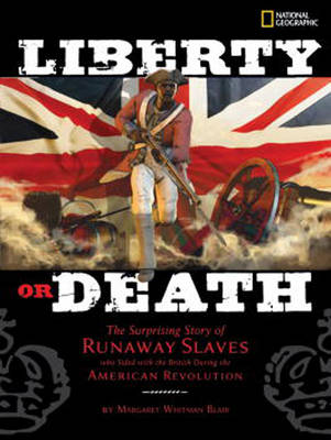 Liberty or Death The Surprising Story of Runaway Slaves Who Sided with the British During the American Revolution by Margaret Blair