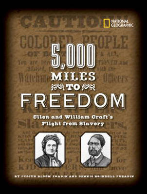 5000 Miles to Freedom Ellen and William Craft's Flight from Slavery by Dennis Brindell Fradin