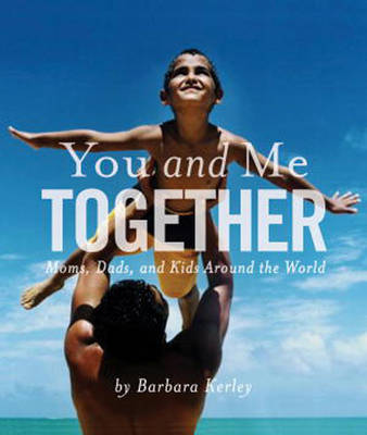 You and Me Together Moms, Dads, and Kids Around the World by Barbara Kerley