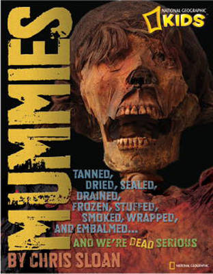 Mummies Melted, Dried, Salted, Smoked, Frozen, Stuffed, Tanned, Wrapped, and Tattooed and We're Dead Serious! by Christopher Sloan