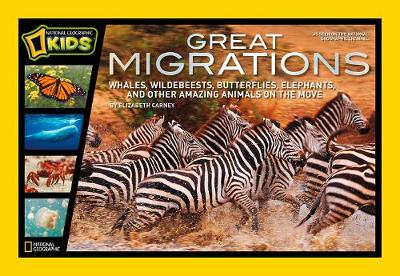 Great Migrations Whales, Wildebeests, Butterflies, Elephants, and Other Amazing Animals on the Move by National Geographic
