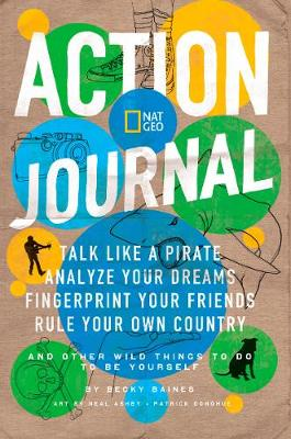 Nat Geo Action Journal Talk Like a Pirate, Analyze Your Dreams, Voodoo Your Friends, and Other Wild Things to Do to be Yourself by National Geographic