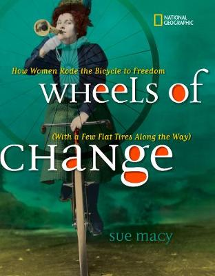 Wheels of Change How Women Rode the Bicycle to Freedom by Sue Macy