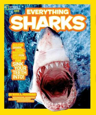 Everything: Sharks All the Shark Facts, Photos and Fun You Can Sink Your Teeth into by Ruth Musgrave