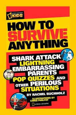 How to Survive Anything Shark Attack, Quicksand, Embarassing Parents, Pop Quizzes, and Other Perilous Situations by Rachel Bucholz