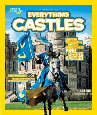 Everything: Castles Capture These Facts, Photos, and Fun to be King of the Castle! by Crispin Boyer