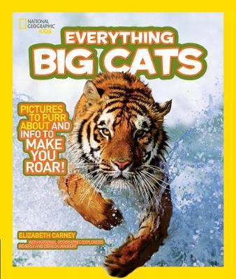 Everything: Big Cats Pictures to Purr About and Info to Make You Roar! by Elizabeth Carney