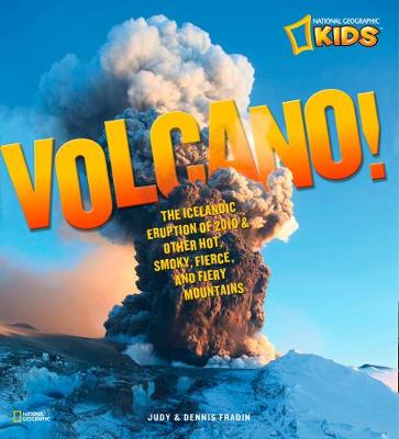 Volcano! The Icelandic Eruption of 2010 and Other Hot, Smoky, Fierce, and Fiery Mountains by Judy Fradin, Dennis Brindell Fradin