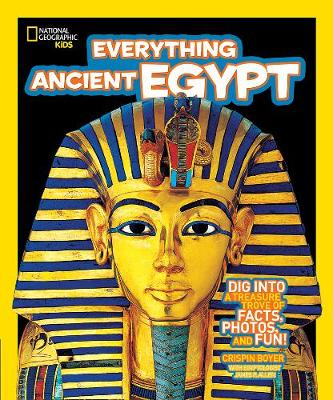 Everything Ancient Egypt Dig into a Treasure Trove of Facts, Photos, and Fun by Crispin Boyer