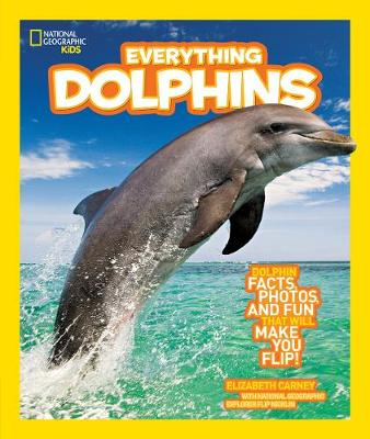 Everything dolphins All the Dolphin Facts, Photos, and Fun That Will Make You Flip by Elizabeth Carney