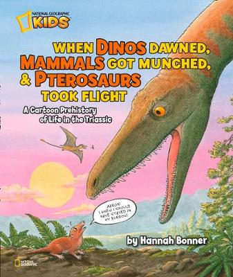 When Dinos Dawned, Mammals Got Munched, and Pterosaurus Took Flight A Cartoon Pre-history of Life in the Triassic by Hannah Bonner