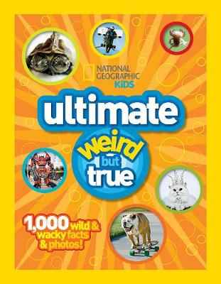 Ultimate Weird But True 1000 Wild and Wacky Facts, Plus Amazing Photos! by National Geographic
