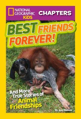 National Geographic Kids Chapters: Best Friends Forever And More True Stories of Animal Friendships by Amy Shields