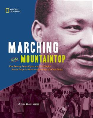 Marching to the Mountaintop How Poverty, Labor Fights and Civil Rights Set the Stage for Martin Luther King Jr's Final Hours by Ann Bausum