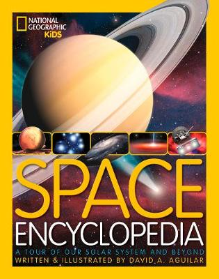 Space Encyclopedia A Tour of Our Solar System and Beyond by David A Aguilar, Christine Pulliam, Patricia Daniels