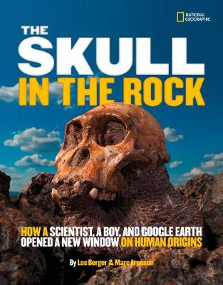 The Skull in the Rock How a Scientist, a Boy, and Google Earth Opened a New Window on Human Origins by Marc Aronson