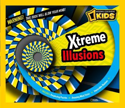 Xtreme Illusions by National Geographic Kids Magazine