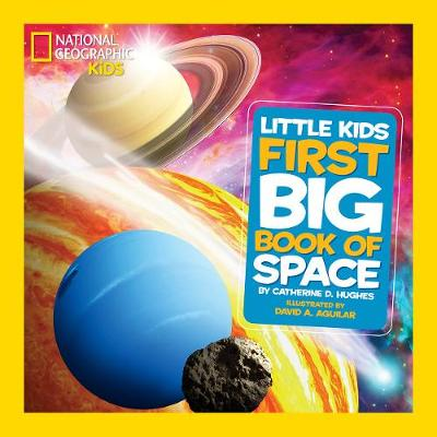 National Geographic Little Kids First Big Book of Space by Catherine D. Hughes, David A. Aguilar