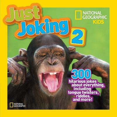 Just Joking 2 300 Hilarious Jokes, Tricky Tongue Twisters, and Ridiculous Riddles by National Geographic Kids Magazine