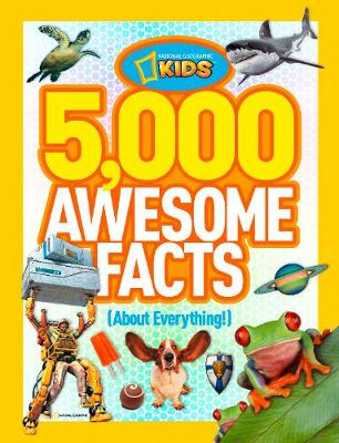 5,000 Awesome Facts (about Everything!) by National Geographic Kids Magazine
