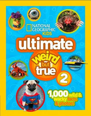 Uttimate Weird But True 2 1,000 Wild and Wacky Facts and Photos by National Geographic