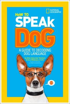 How to Speak Dog by Aline Alexander Newman, Gary Weitzman