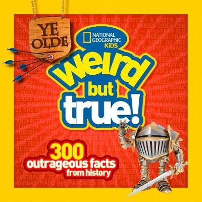 Ye Olde Weird But True 300 Outrageous Facts from History by Cheryl Harness