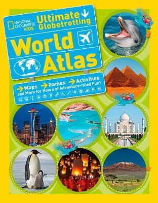 Ultmate Globetrotting World Atlas by National Geographic Kids