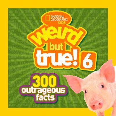 National Geographic Kids Weird But True! 6 300 Outrageous Facts by National Geographic Kids