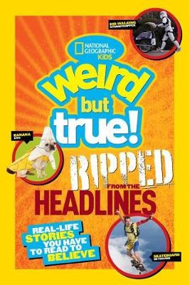 Weird but True! Ripped from the Headlines by National Geographic Kids