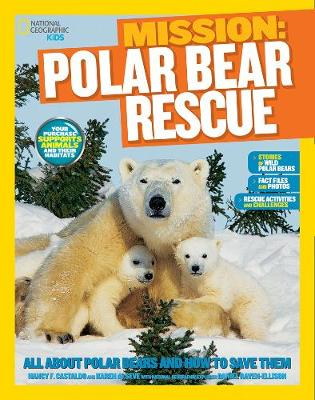 National Geographic Kids Mission: Polar Bear Rescue All About Polar Bears and How to Save Them by Karen de Seve