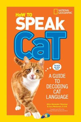 How to Speak Cat A Guide to Decoding Cat Language by Aline Alexander Newman, Gary Weitzman