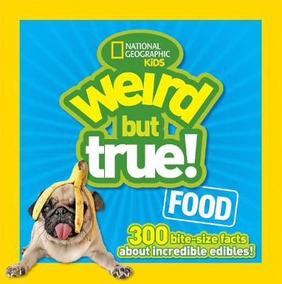 Weird but True! Food 300 Outrageous Facts About Incredible Edibles! by National Geographic