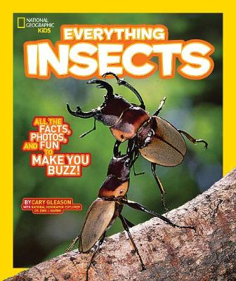 National Geographic Kids Everything Insects All the Facts, Photos, and Fun to Make You Buzz by Carrie Gleason
