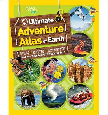 The Ultimate Adventure Atlas of Earth Maps, Games, Activities, and More for Hours of Extreme Fun! by National Geographic Kids
