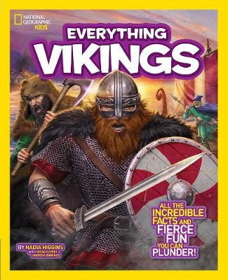 National Geographic Kids Everything Vikings All the Incredible Facts and Fierce Fun You Can Plunder by Nadia Higgins